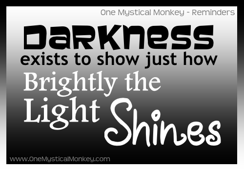Darkness exists to show just how brightly the Light Shines